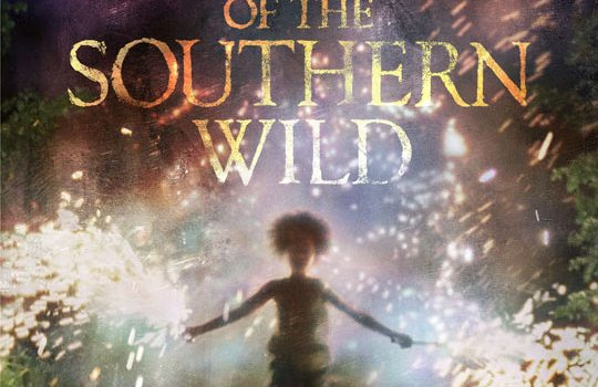 Beasts of the Southern Wild poster 540x350 The HeyUGuys Instant Watching Viewers Guide   July 2013