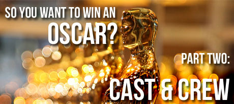 so you want to win an oscar part two So You Want to Win An Oscar? PART II: CAST & CREW
