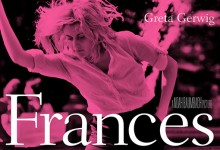 Frances Ha Poster e1360272430753 220x150 First Clip and Poster for Noah Baumbach's Frances Ha with Greta Gerwig