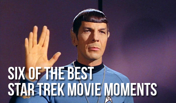 Six of the Best Star Trek Movie Moments Six of the Best Star Trek Movie Moments
