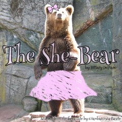 The She-Bear, a comedic fairy tale adaptation by Hillary DePiano