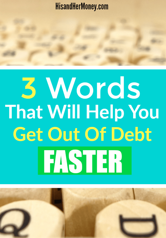 3 Words That Will Help You Become Debt Free Faster