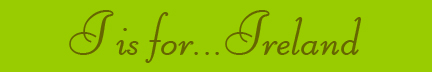 """""""I is for... Ireland"""" blog post banner"""