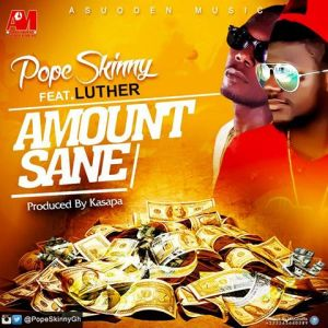 Pope Skinny - Amount Sane Feat. Luther (Prod. By Kasapa Beats)