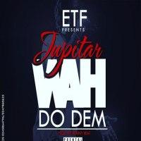 Jupitar - A Wah Do Dem (Prod By Brainy Beats)