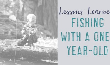 Lessons Learned Fishing with a One-Year-Old