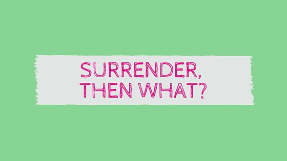 Surrender, then What?