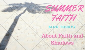 About Faith and Shadows – Summer Blog Tour #2