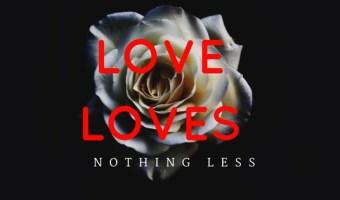 Love Loves, Nothing less