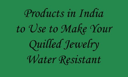 Which Products in India to Use to Seal and Waterproof Your Paper Quilling Jewelry