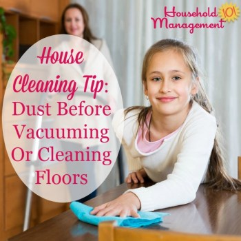 Make sure to dust before vacuuming or cleaning floors for speed and efficiency, plus more tips for the right order to clean your home {on Household Management 101}