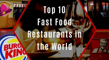 Top 10 Biggest Chain of Fast Food Restaurants in the World