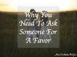 It is often difficult to ask someone for a favor. However, asking for a favor shows a level of trust and can help make a friend.