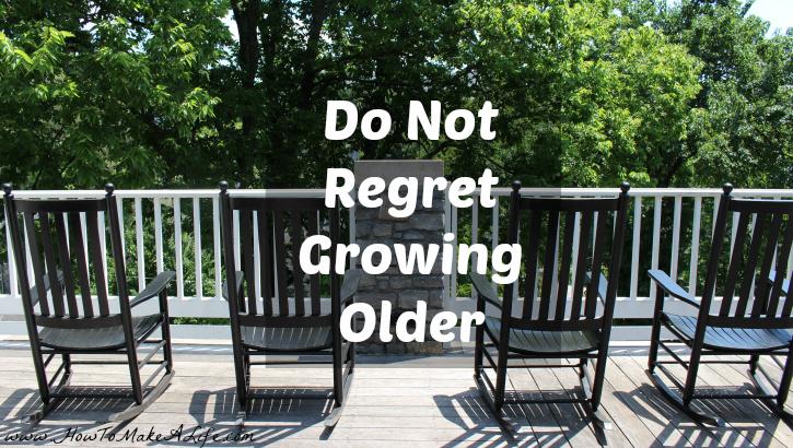Do Not Regret Growing Older