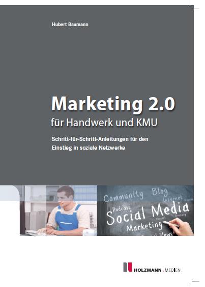 """Ratgeber """"Marketing 2.0 für Handwerk und KMU"""". Erschienen im November 2013 im Holzmann-Verlag"""
