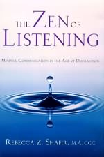 The Zen of Listening: Mindful Communication in the Age of Distraction By Rebecca Z. Shafir.