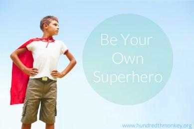 Be Your Own Superhero - Hundredth Monkey.org