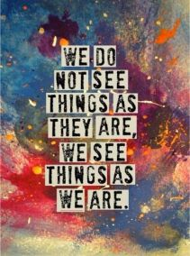 we_do_not_see_things_as_they_are