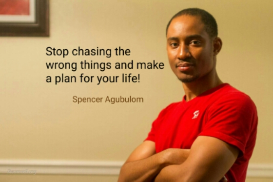 Stop Chasing The Wrong Things – Spencer Agubulom