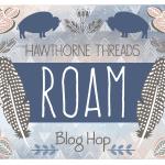 Hawthorne Threads Roam Fabric Blog Hop