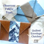 Observer Fabric Tour >> Quilted Envelope Clutches