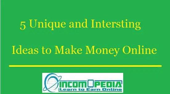unique and interesting ways to make money online