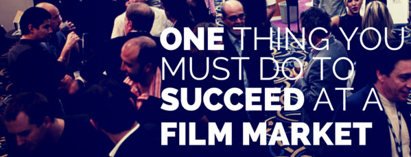 The ONE thing you must do to succeed at a film market