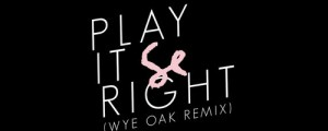 "Wye Oak remixa a Sylvan Esso: ""Play It Right"""