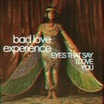 Bad Love Experience - Eyes That Say I Love You