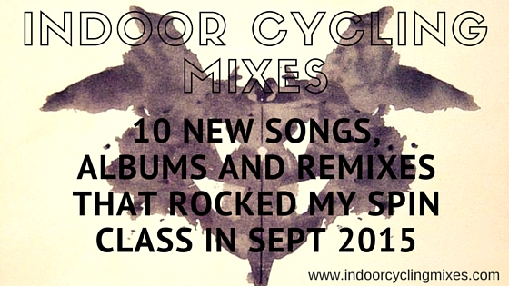 10 New Songs, Albums And Remixes That Rocked my Spin Class In Sept 2015