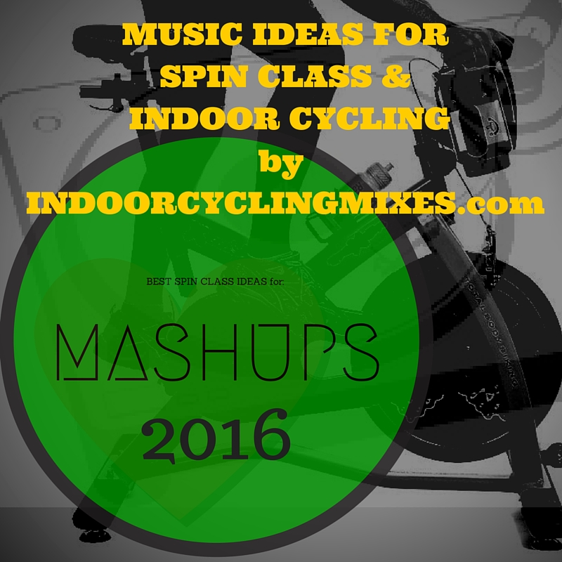 Best Mashups for Indoor Cycling and Spin Class 2016 Music Ideas and Playlist