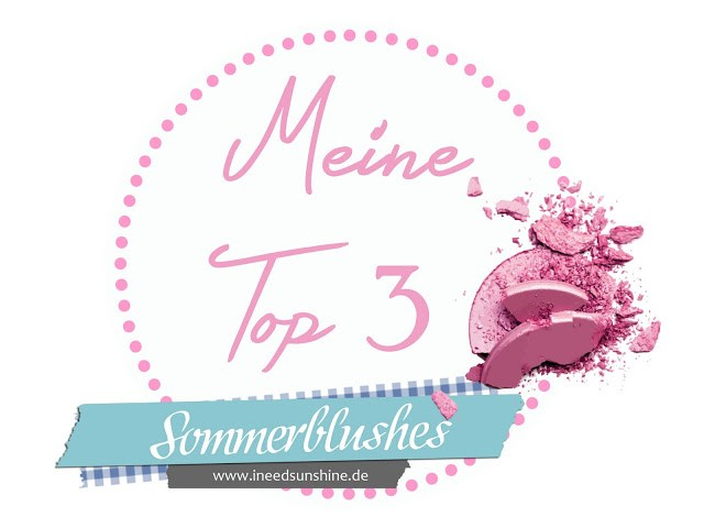 Blogparade: Meine Top 3 Sommerblushes