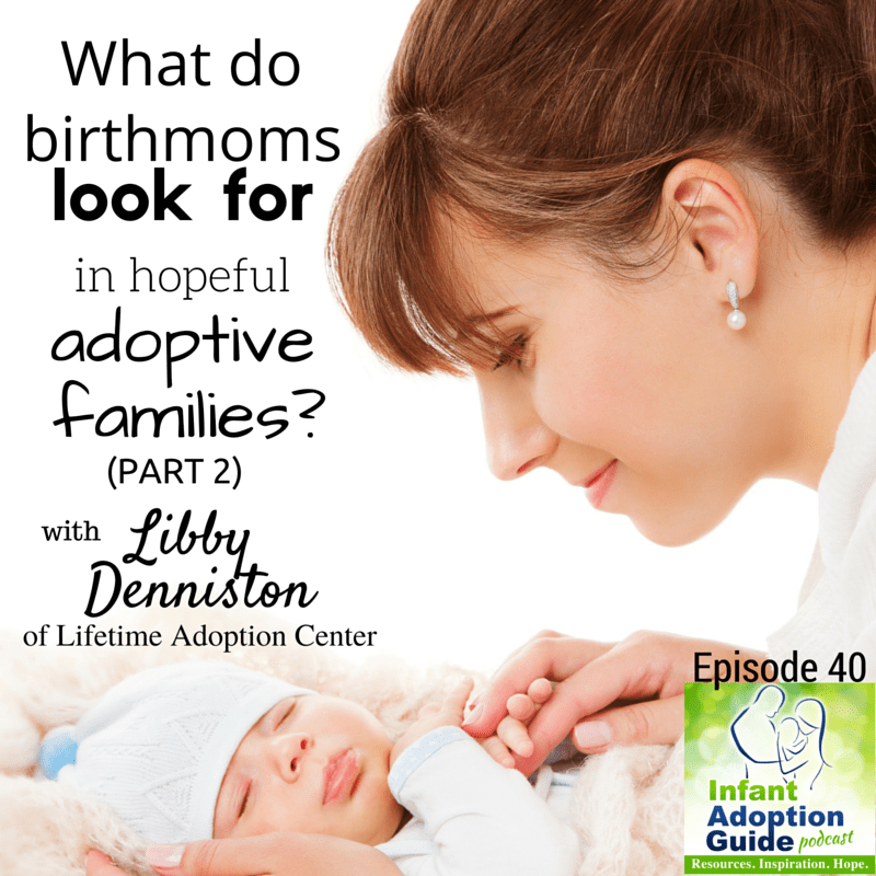IAG 040: What birthmoms are looking for in hopeful adoptive families (PART 2) with Libby Denniston of Lifetime Adoption