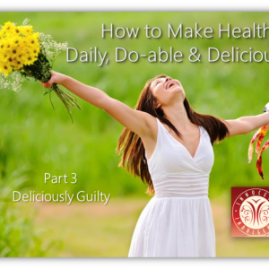 how to make healthy daily do-able and delicious Deliciously Guilty Pt 3