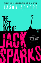 The Last Days of Jack Sparks - Jason Arnopp