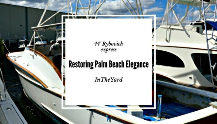 In The Yard: Refit of a 44′ Rybovich