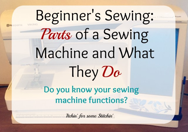 Sewing Machine Parts and Their Functions. http://www.itchinforsomestitchin.com