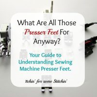 What Are All Those Presser Feet For Anyway?