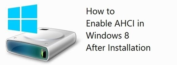 How to Enable AHCI in Windows 8 After Installation