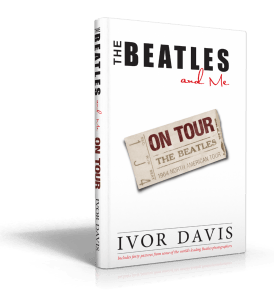 Ivor Davis The Beatles and Me On Tour