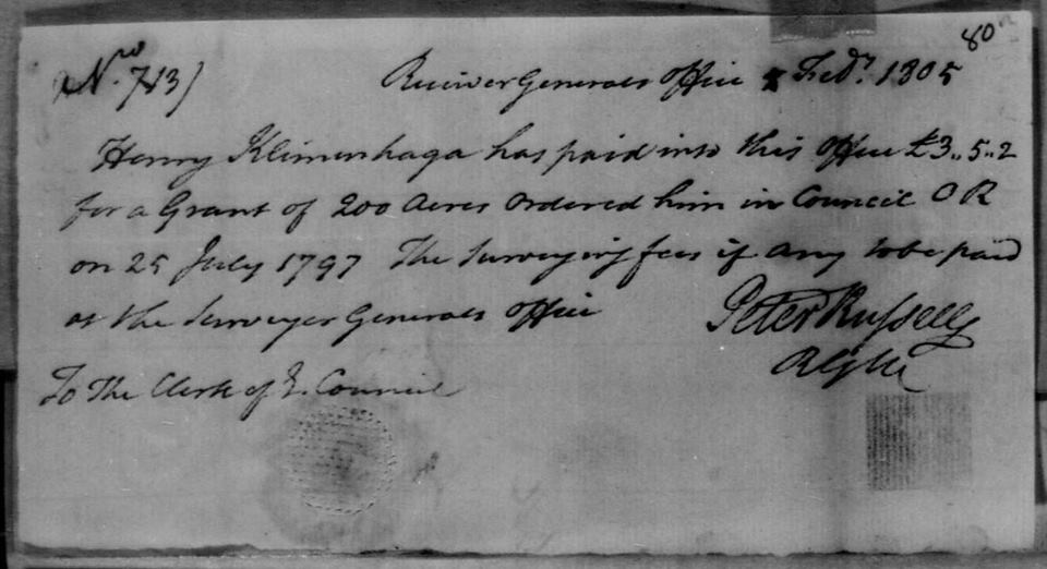 """Henry Klimenhaga has paid into this Office £3.5.2 for a Grant of 200 Acres ordered him in Council OR on 25 July 1797 The Surveying fees if any to be paid at the Surveyor Generals office [Signed] Peter Russell RGUC To The Clerk of E Council"""