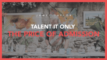 Talent Is Only The Price Of Admission