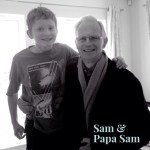 Sam and Papa Sam – my son and my dad