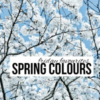 Friday Favourites: Spring Colours