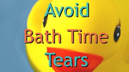 How to Avoid Bath Time Tears