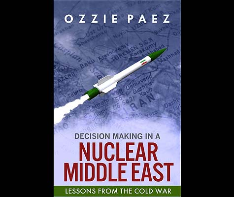 Decision Making in a Nuclear Middle East: Lessons from the Cold War (PRNewsFoto/Ozzie Paez)