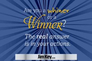 Are you a whiner or a winner? The real answer is in your actions.
