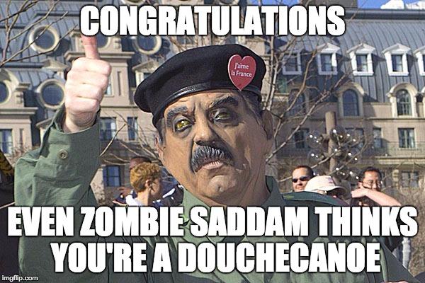 zombie_saddam_thinks_youre_a_douche_canoe