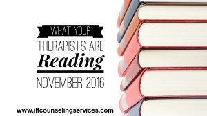 What Your Therapists are Reading November 2016