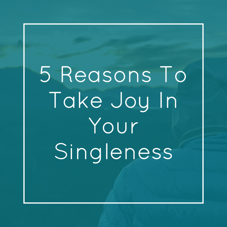 5 Reasons To Take Joy In Your Singleness